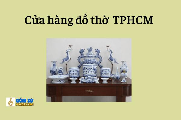 Cửa hàng bán đồ thờ cúng TPHCM uy tín, đảm bảo chất lượng